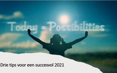 Drie tips voor een succesvol 2021